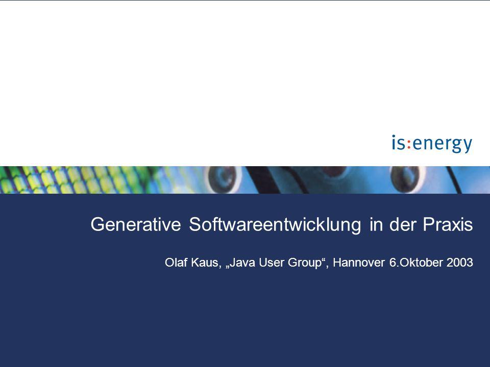 "Generative Softwareentwicklung in der Praxis Olaf Kaus, ""Java User Group , Hannover 6.Oktober 2003"