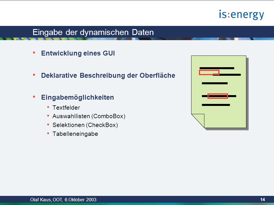 Olaf Kaus, OOT, 6.Oktober 2003 13 Lösung: Protected Regions private Customer customer = new Customer(); public boolean isValid(){ // PROTECTED REGION ID(12..3ValidateData) START // Implementierung der geschützten isValid-Methode // PROTECTED REGION END } // PROTECTED REGION ID(12..3EigeneMethoden) START // --> Raum für eigene Methoden <-- public void setWert(String wert){ } // PROTECTED REGION END