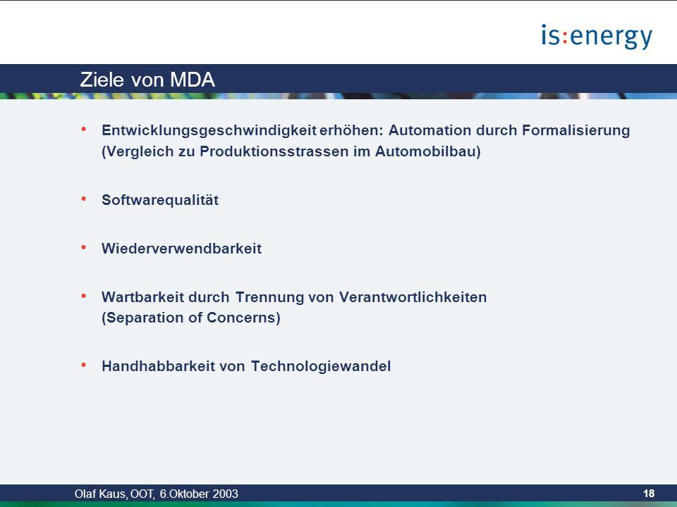 """Olaf Kaus, OOT, 6.Oktober 2003 17 MDA (Model Driven Architecture) MDA ist ein relativ neuer Standard der """"Object Management Group (OMG) OMG Gründung in 1989 Offenes Konsortium aus ca."""