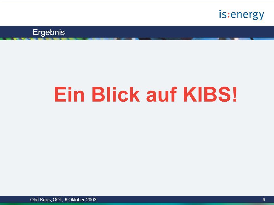 Olaf Kaus, OOT, 6.Oktober 2003 4 Ergebnis Ein Blick auf KIBS!