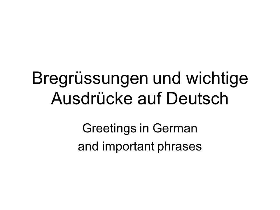 Bregrüssungen und wichtige Ausdrücke auf Deutsch Greetings in German and important phrases