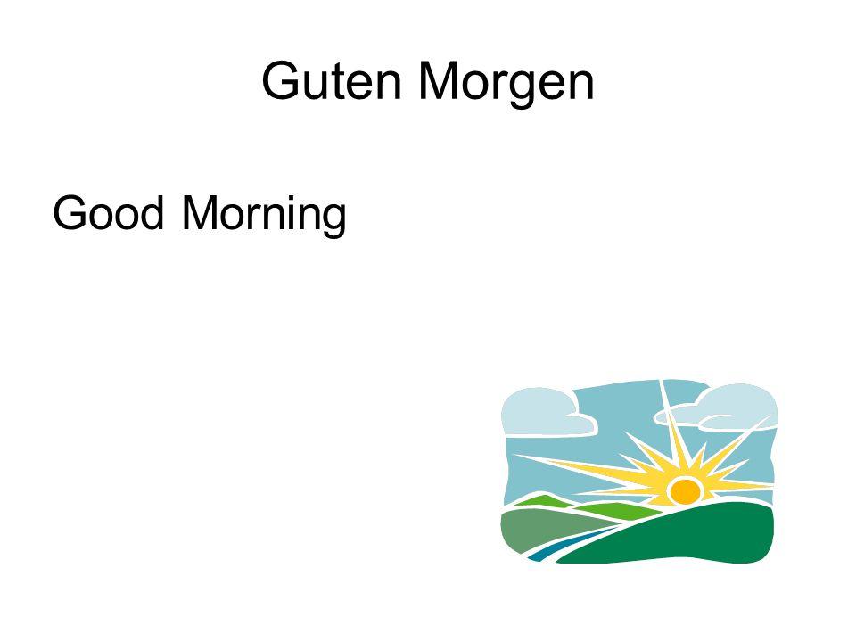 Guten Morgen Good Morning