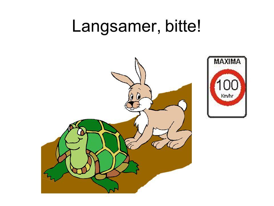 Langsamer, bitte!