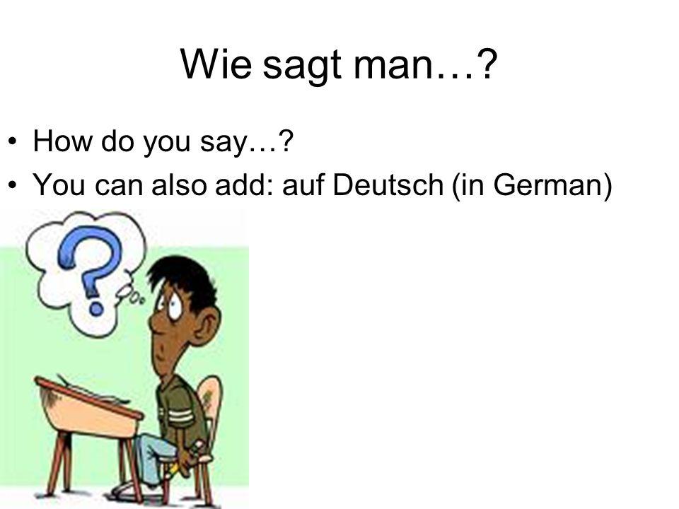 Wie sagt man…? How do you say…? You can also add: auf Deutsch (in German) »