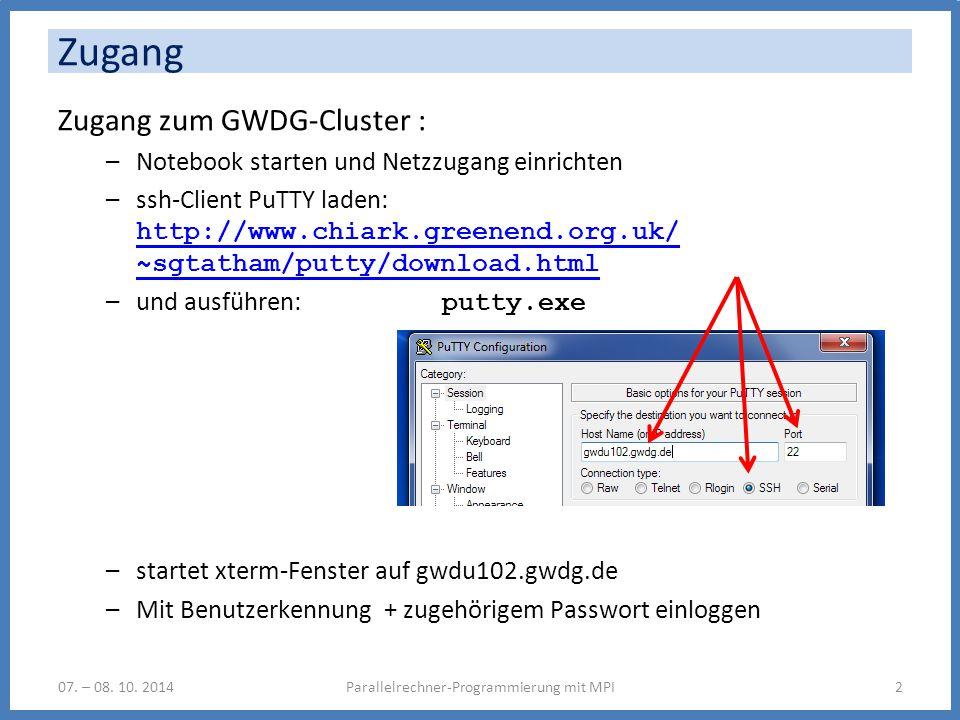Zugang zum GWDG-Cluster : –Notebook starten und Netzzugang einrichten –ssh-Client PuTTY laden: http://www.chiark.greenend.org.uk/ ~sgtatham/putty/download.html http://www.chiark.greenend.org.uk/ ~sgtatham/putty/download.html –und ausführen: putty.exe –startet xterm-Fenster auf gwdu102.gwdg.de –Mit Benutzerkennung + zugehörigem Passwort einloggen Zugang Parallelrechner-Programmierung mit MPI207.