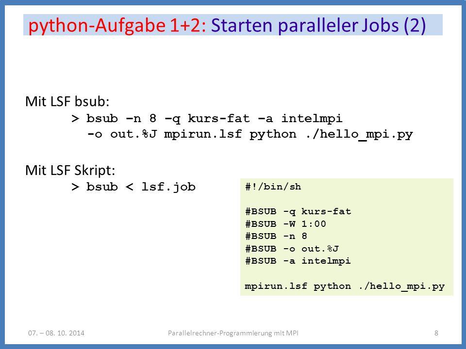 python-Aufgabe 1+2: Starten paralleler Jobs (2) Parallelrechner-Programmierung mit MPI807.