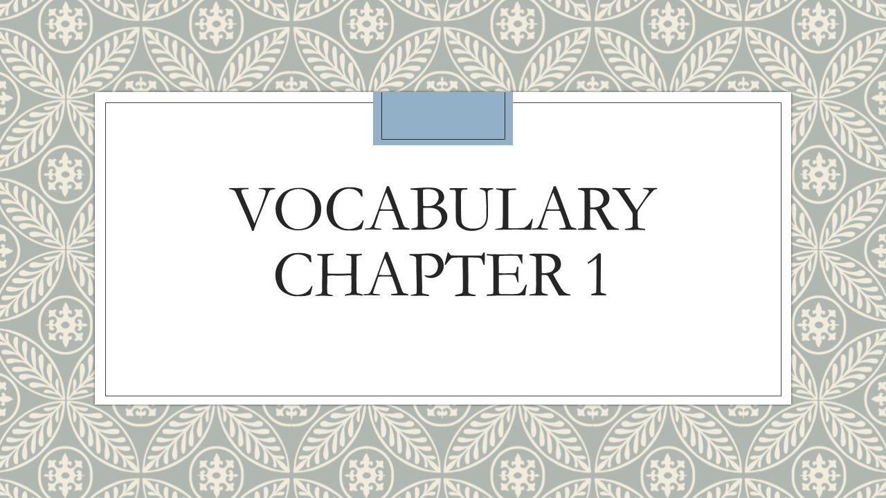 VOCABULARY CHAPTER 1