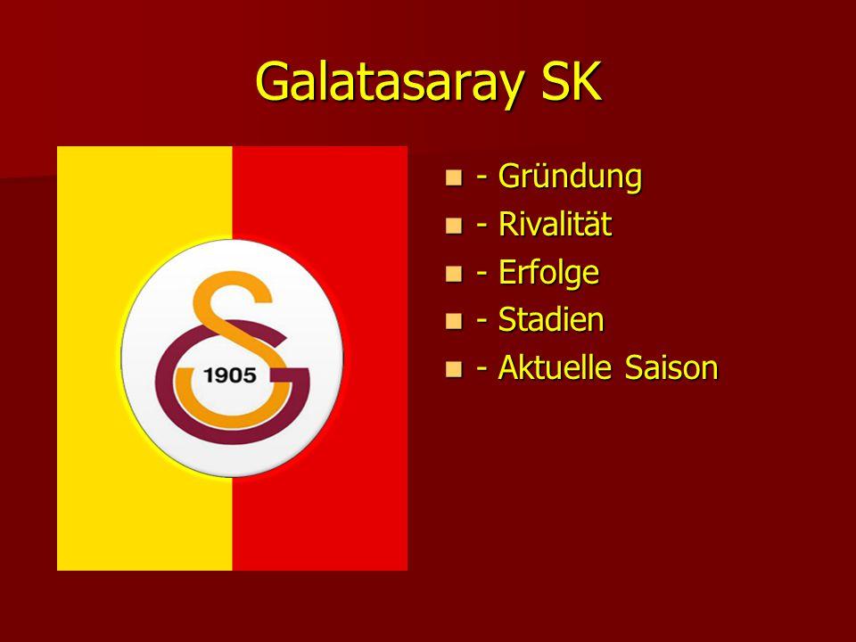 Galatasaray SK - Gründung - Gründung - Rivalität - Rivalität - Erfolge - Erfolge - Stadien - Stadien - Aktuelle Saison - Aktuelle Saison
