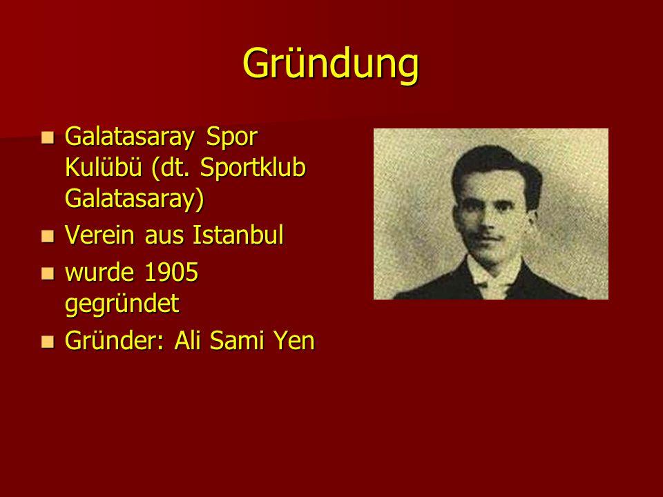 Gründung Galatasaray Spor Kulübü (dt. Sportklub Galatasaray) Galatasaray Spor Kulübü (dt. Sportklub Galatasaray) Verein aus Istanbul Verein aus Istanb