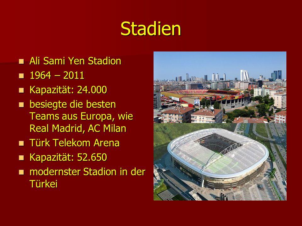 Stadien Ali Sami Yen Stadion Ali Sami Yen Stadion 1964 – 2011 1964 – 2011 Kapazität: 24.000 Kapazität: 24.000 besiegte die besten Teams aus Europa, wi