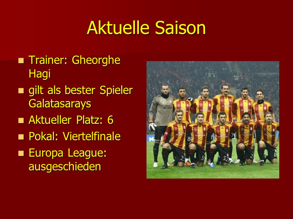 Aktuelle Saison Trainer: Gheorghe Hagi Trainer: Gheorghe Hagi gilt als bester Spieler Galatasarays gilt als bester Spieler Galatasarays Aktueller Plat