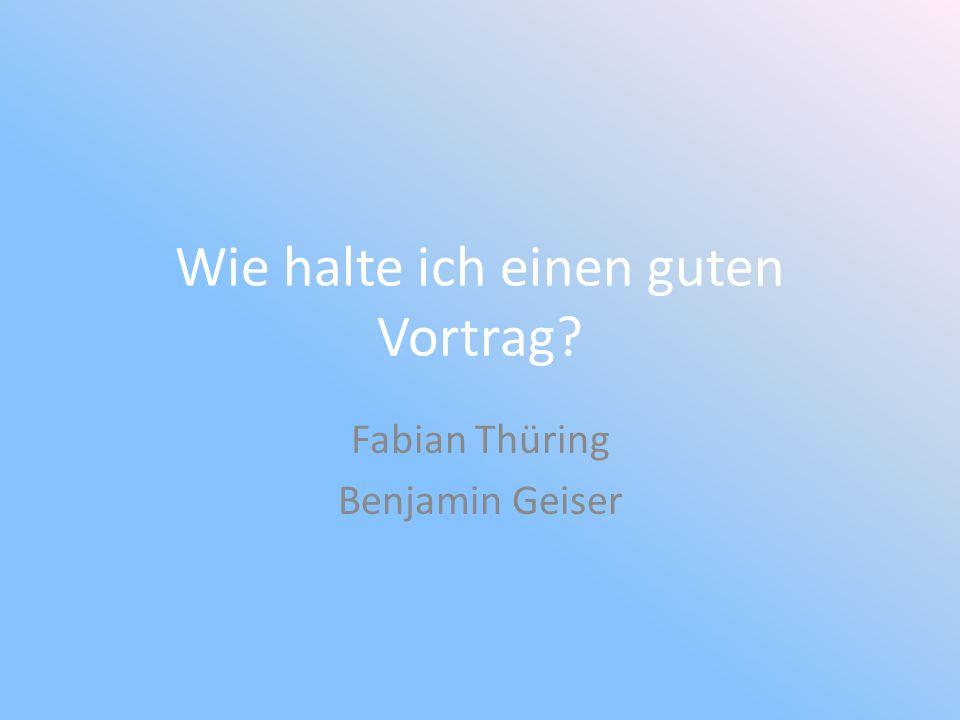 Wie halte ich einen guten Vortrag? Fabian Thüring Benjamin Geiser