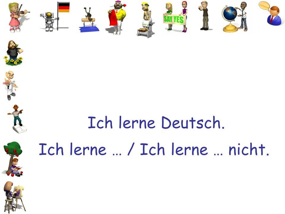 Ich lerne Deutsch. Ich lerne … / Ich lerne … nicht.