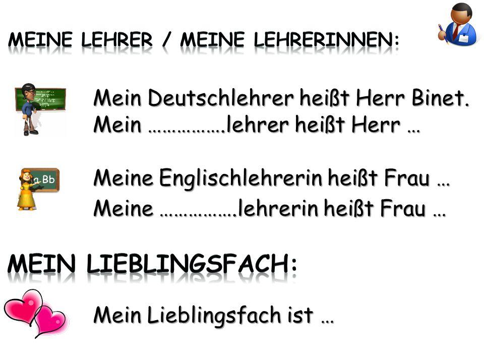 Mein Deutschlehrer heißt Herr Binet.
