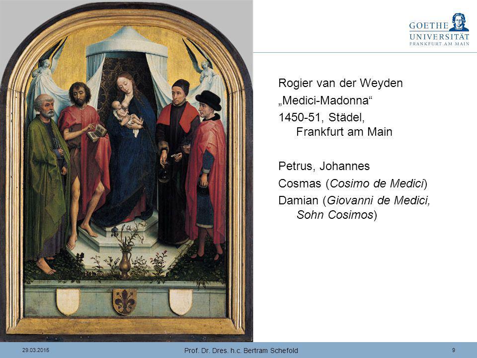 """929.03.2015 Prof. Dr. Dres. h.c. Bertram Schefold Rogier van der Weyden """"Medici-Madonna"""" 1450-51, Städel, Frankfurt am Main Petrus, Johannes Cosmas (C"""