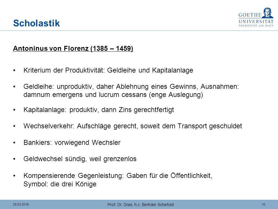1029.03.2015 Prof. Dr. Dres. h.c. Bertram Schefold Scholastik Antoninus von Florenz (1385 – 1459) Kriterium der Produktivität: Geldleihe und Kapitalan