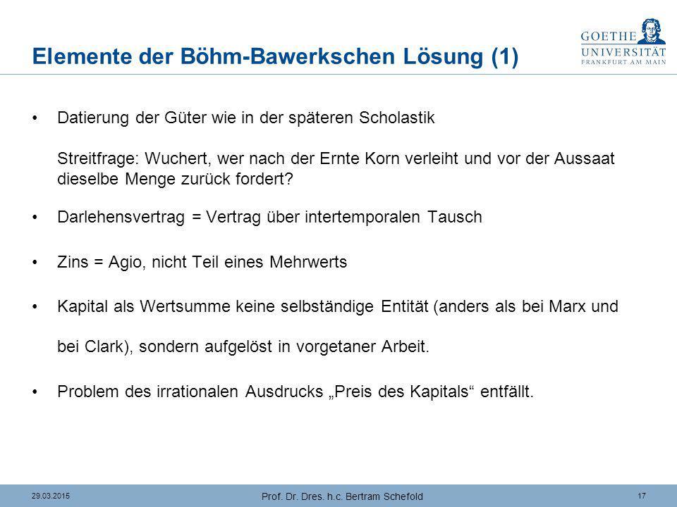 1729.03.2015 Prof. Dr. Dres. h.c. Bertram Schefold Elemente der Böhm-Bawerkschen Lösung (1) Datierung der Güter wie in der späteren Scholastik Streitf