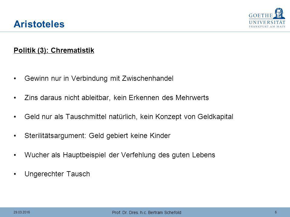 529.03.2015 Prof. Dr. Dres. h.c. Bertram Schefold Aristoteles Politik (3): Chrematistik Gewinn nur in Verbindung mit Zwischenhandel Zins daraus nicht