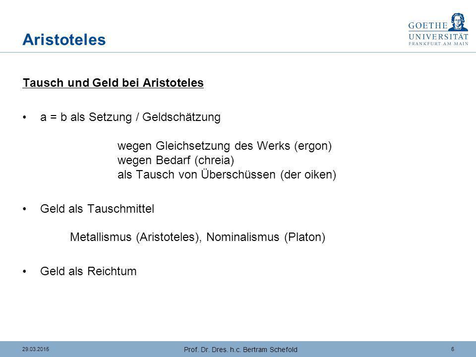 629.03.2015 Prof. Dr. Dres. h.c. Bertram Schefold Aristoteles Tausch und Geld bei Aristoteles a = b als Setzung / Geldschätzung wegen Gleichsetzung de