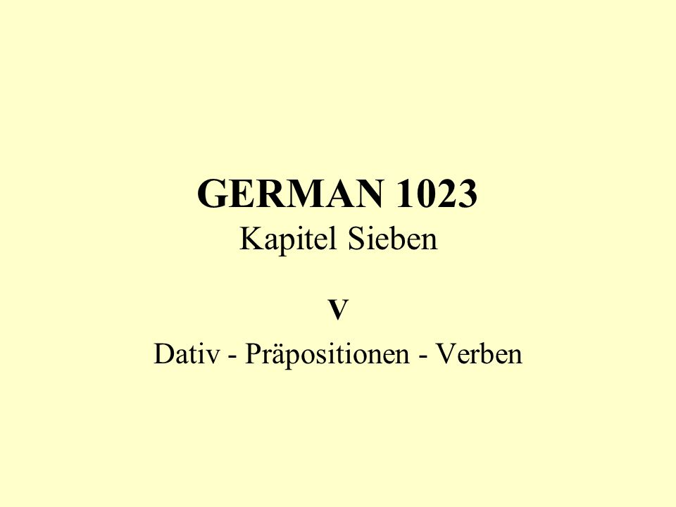 GERMAN 1023 Kapitel Sieben V Dativ - Präpositionen - Verben