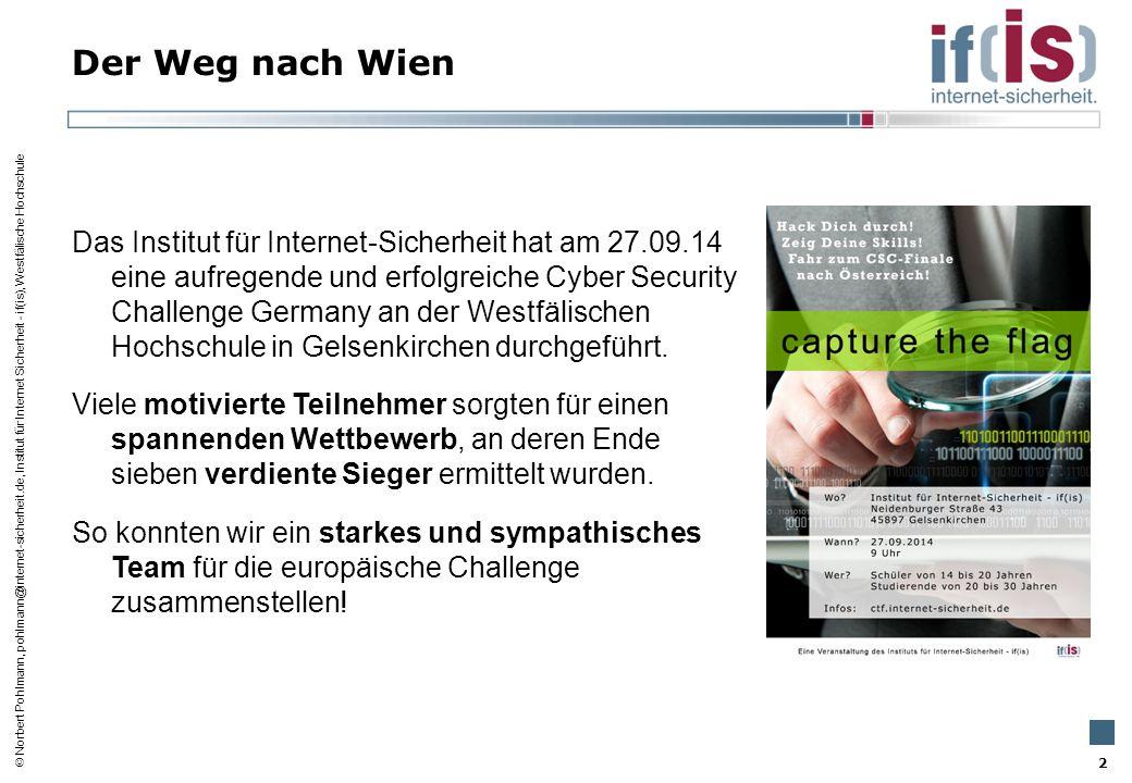  Norbert Pohlmann, pohlmann@internet-sicherheit.de, Institut für Internet Sicherheit - if(is), Westfälische Hochschule Die Challenge Es war eine sehr schöne Erfahrung, mit so vielen guten Hackern und anderen Teilnehmern zusammenzuarbeiten und die verschiedensten Challenges zu lösen.