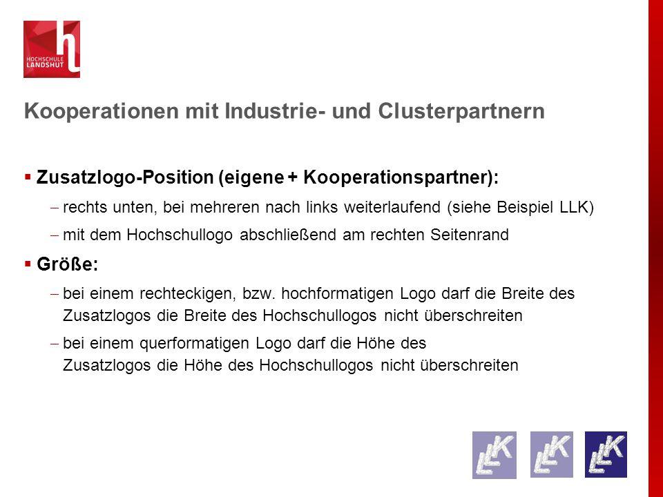 Kooperationen mit Industrie- und Clusterpartnern  Zusatzlogo-Position (eigene + Kooperationspartner):  rechts unten, bei mehreren nach links weiterlaufend (siehe Beispiel LLK)  mit dem Hochschullogo abschließend am rechten Seitenrand  Größe:  bei einem rechteckigen, bzw.