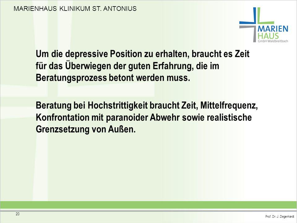 MARIENHAUS KLINIKUM ST. ANTONIUS Prof. Dr. J. Degenhardt 20 Um die depressive Position zu erhalten, braucht es Zeit für das Überwiegen der guten Erfah