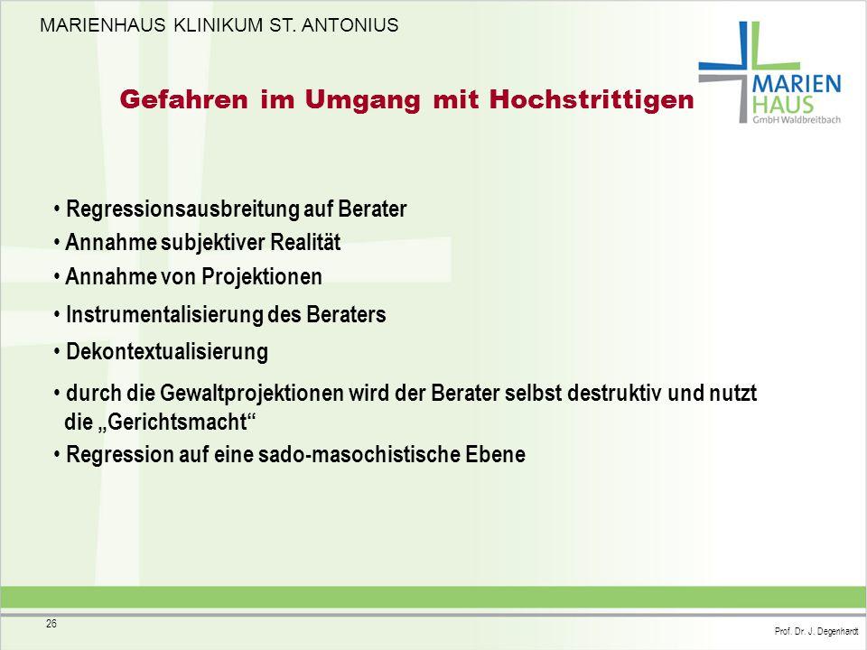 MARIENHAUS KLINIKUM ST. ANTONIUS Prof. Dr. J. Degenhardt 26 Gefahren im Umgang mit Hochstrittigen Regressionsausbreitung auf Berater Annahme subjektiv