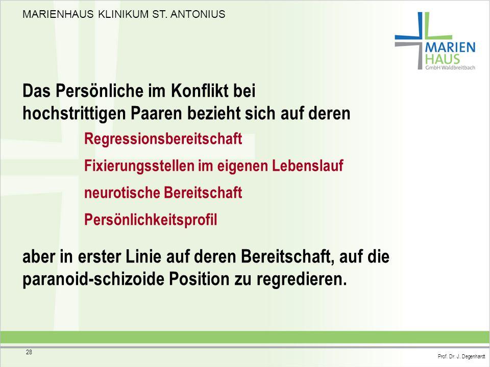 MARIENHAUS KLINIKUM ST. ANTONIUS Prof. Dr. J. Degenhardt 28 Das Persönliche im Konflikt bei hochstrittigen Paaren bezieht sich auf deren Regressionsbe
