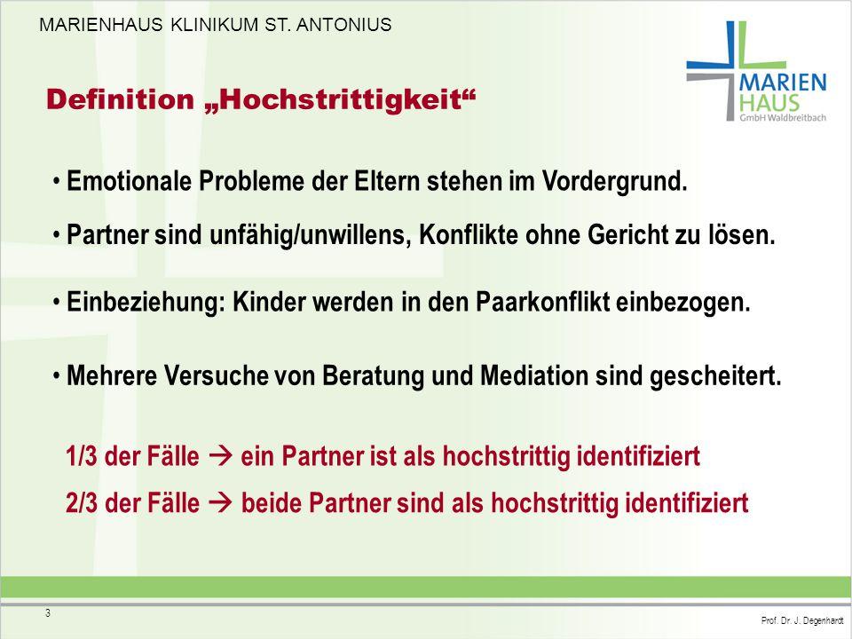 """MARIENHAUS KLINIKUM ST. ANTONIUS Prof. Dr. J. Degenhardt 3 Definition """"Hochstrittigkeit"""" Emotionale Probleme der Eltern stehen im Vordergrund. Partner"""