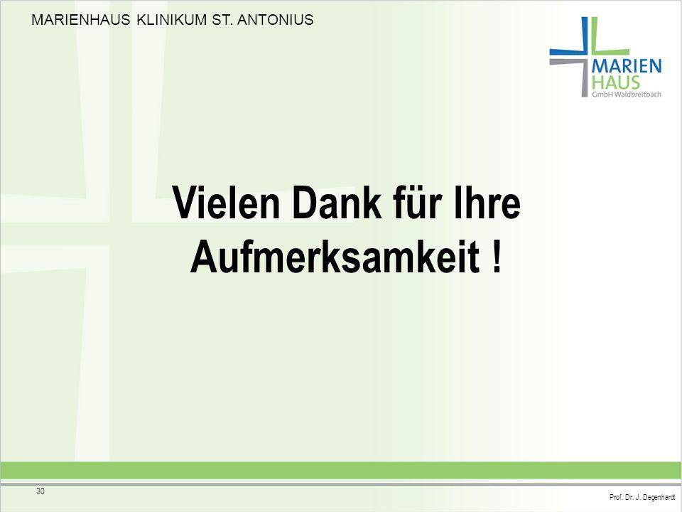 MARIENHAUS KLINIKUM ST. ANTONIUS Prof. Dr. J. Degenhardt 30 Vielen Dank für Ihre Aufmerksamkeit !