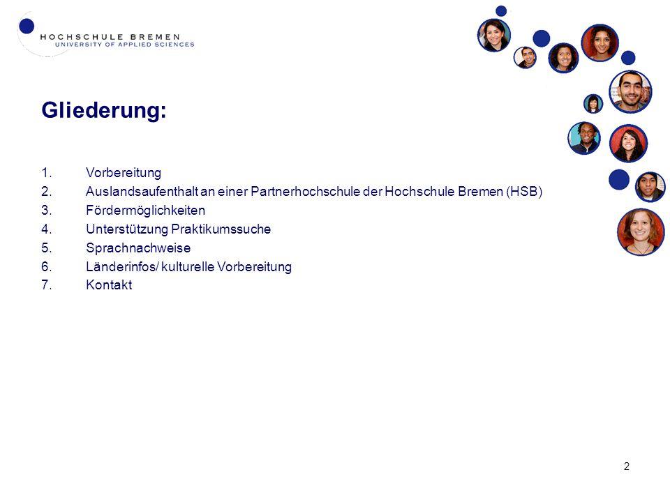 2 Gliederung: 1.Vorbereitung 2.Auslandsaufenthalt an einer Partnerhochschule der Hochschule Bremen (HSB) 3.Fördermöglichkeiten 4.Unterstützung Praktikumssuche 5.Sprachnachweise 6.Länderinfos/ kulturelle Vorbereitung 7.Kontakt