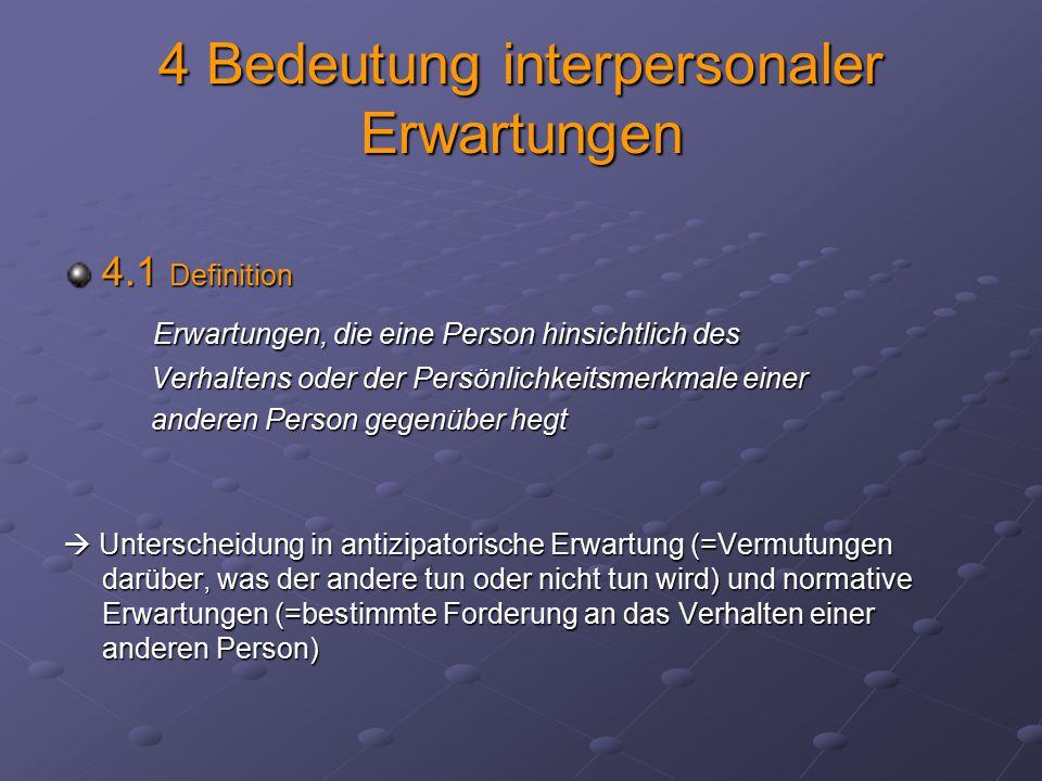 4 Bedeutung interpersonaler Erwartungen 4.1 Definition Erwartungen, die eine Person hinsichtlich des Erwartungen, die eine Person hinsichtlich des Ver