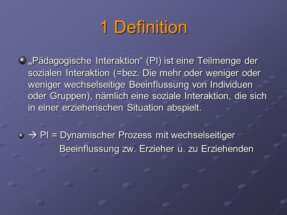 """1 Definition """" Pädagogische Interaktion"""" (PI) ist eine Teilmenge der sozialen Interaktion (=bez. Die mehr oder weniger oder weniger wechselseitige Bee"""