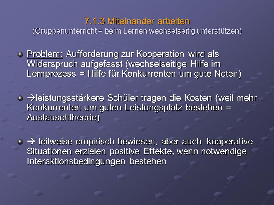 7.1.3 Miteinander arbeiten (Gruppenunterricht = beim Lernen wechselseitig unterstützen) Problem: Aufforderung zur Kooperation wird als Widerspruch auf
