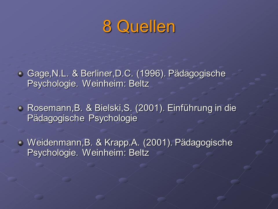8 Quellen Gage,N.L. & Berliner,D.C. (1996). Pädagogische Psychologie. Weinheim: Beltz Rosemann,B. & Bielski,S. (2001). Einführung in die Pädagogische