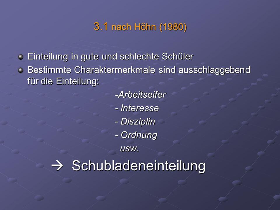 3.1 nach Höhn (1980) Einteilung in gute und schlechte Schüler Bestimmte Charaktermerkmale sind ausschlaggebend für die Einteilung: -Arbeitseifer -Arbe