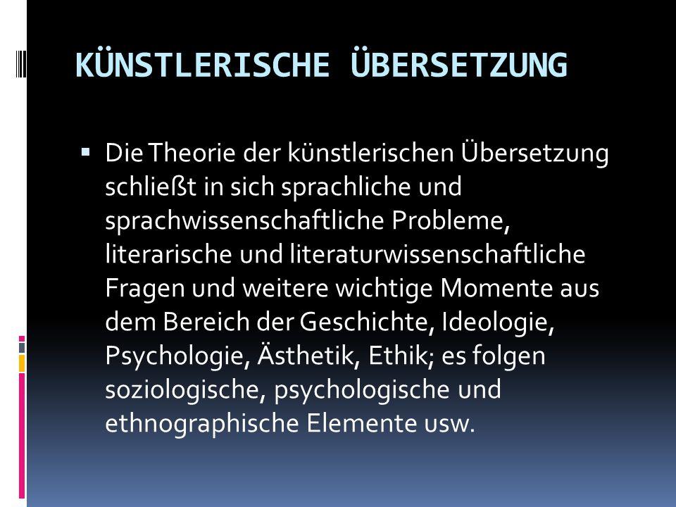 KÜNSTLERISCHE ÜBERSETZUNG  Die Theorie der künstlerischen Übersetzung schließt in sich sprachliche und sprachwissenschaftliche Probleme, literarische