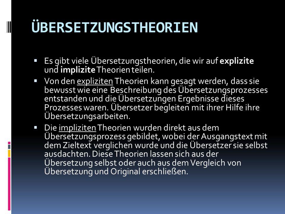 ÜBERSETZUNGSTHEORIEN  Es gibt viele Übersetzungstheorien, die wir auf explizite und implizite Theorien teilen.  Von den expliziten Theorien kann ges