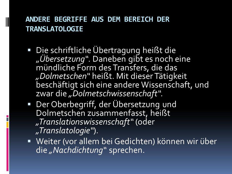 """ANDERE BEGRIFFE AUS DEM BEREICH DER TRANSLATOLOGIE  Die schriftliche Übertragung heißt die """"Übersetzung"""". Daneben gibt es noch eine mündliche Form de"""