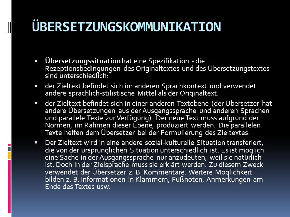 ÜBERSETZUNGSKOMMUNIKATION  Übersetzungssituation hat eine Spezifikation - die Rezeptionsbedingungen des Originaltextes und des Übersetzungstextes sin