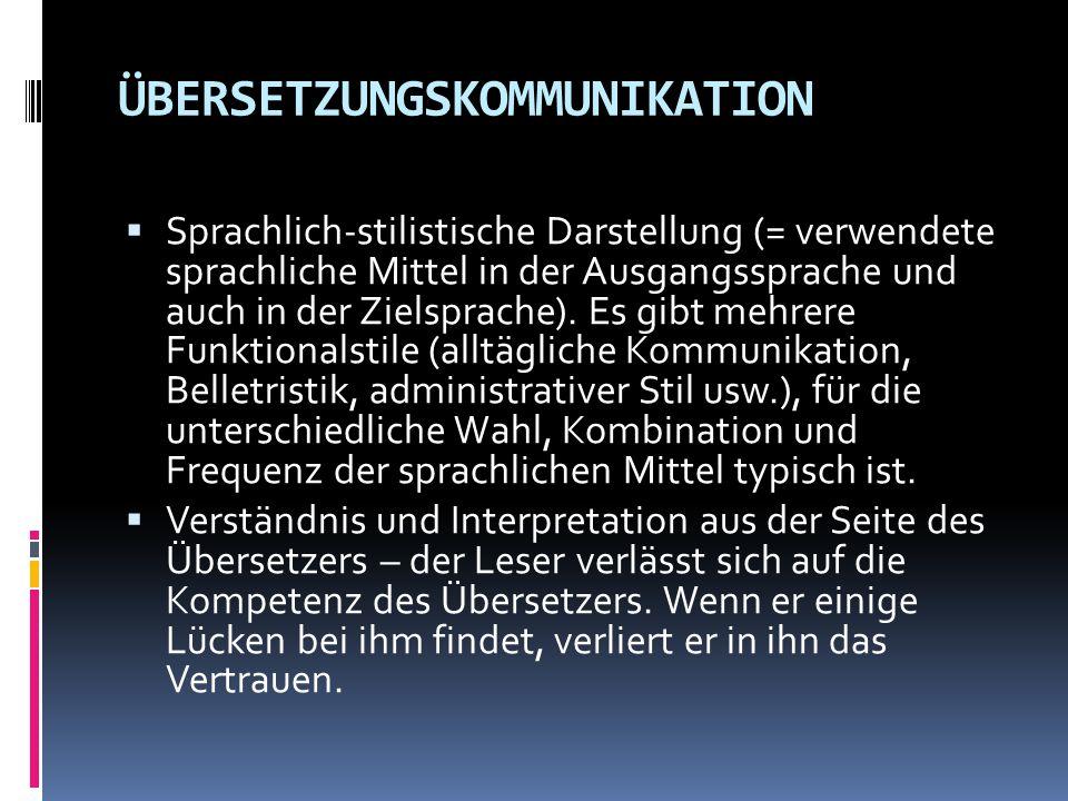 ÜBERSETZUNGSKOMMUNIKATION  Sprachlich-stilistische Darstellung (= verwendete sprachliche Mittel in der Ausgangssprache und auch in der Zielsprache).