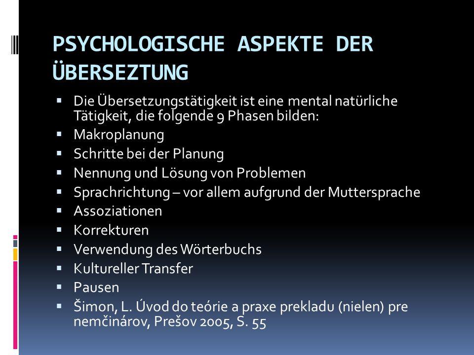 PSYCHOLOGISCHE ASPEKTE DER ÜBERSEZTUNG  Die Übersetzungstätigkeit ist eine mental natürliche Tätigkeit, die folgende 9 Phasen bilden:  Makroplanung