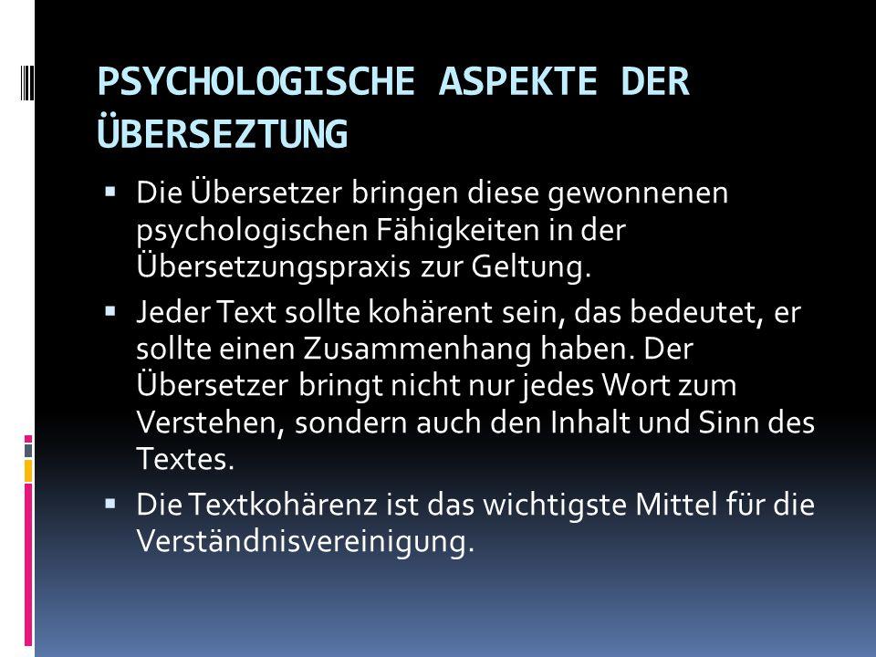 PSYCHOLOGISCHE ASPEKTE DER ÜBERSEZTUNG  Die Übersetzer bringen diese gewonnenen psychologischen Fähigkeiten in der Übersetzungspraxis zur Geltung. 