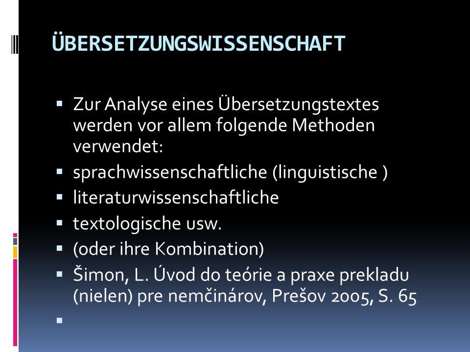 ÜBERSETZUNGSWISSENSCHAFT  Zur Analyse eines Übersetzungstextes werden vor allem folgende Methoden verwendet:  sprachwissenschaftliche (linguistische