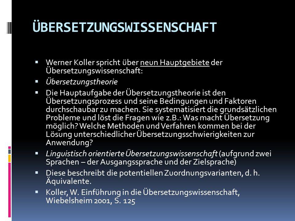 ÜBERSETZUNGSWISSENSCHAFT  Werner Koller spricht über neun Hauptgebiete der Übersetzungswissenschaft:  Übersetzungstheorie  Die Hauptaufgabe der Übe