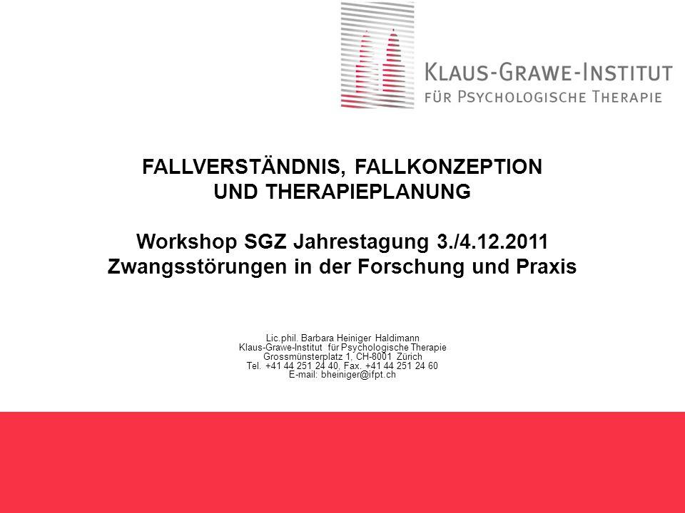 FALLVERSTÄNDNIS, FALLKONZEPTION UND THERAPIEPLANUNG Workshop SGZ Jahrestagung 3./4.12.2011 Zwangsstörungen in der Forschung und Praxis Lic.phil. Barba