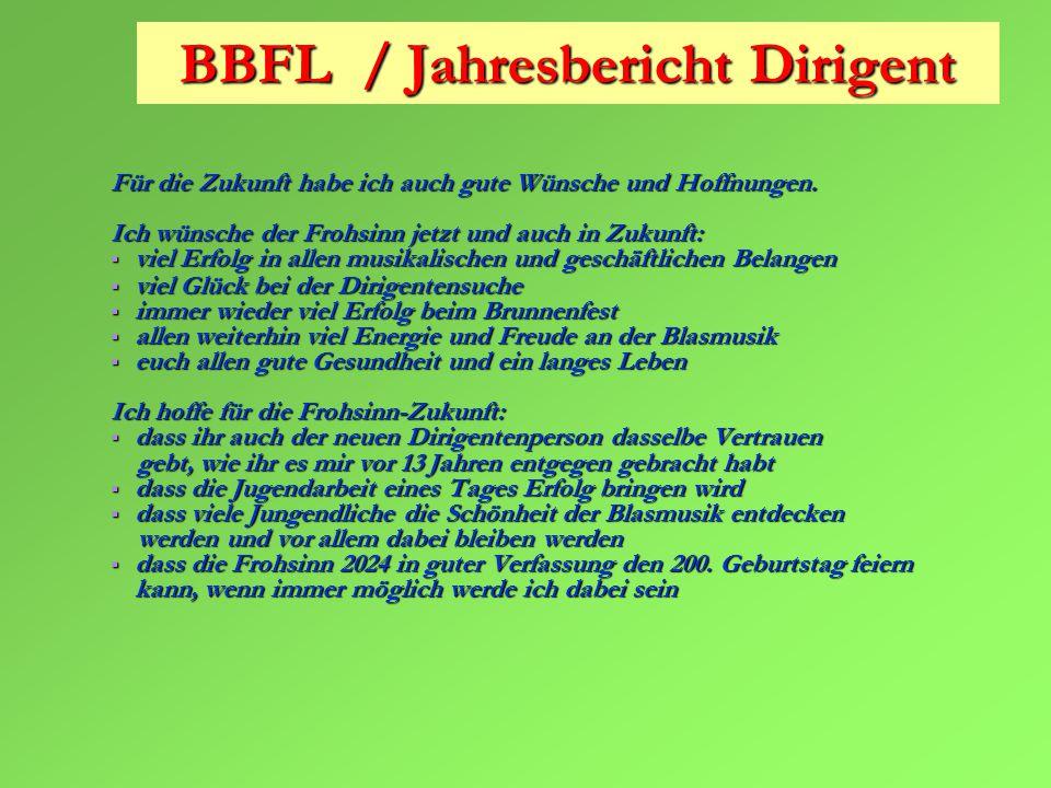 BBFL / Jahresbericht Dirigent Für die Zukunft habe ich auch gute Wünsche und Hoffnungen.