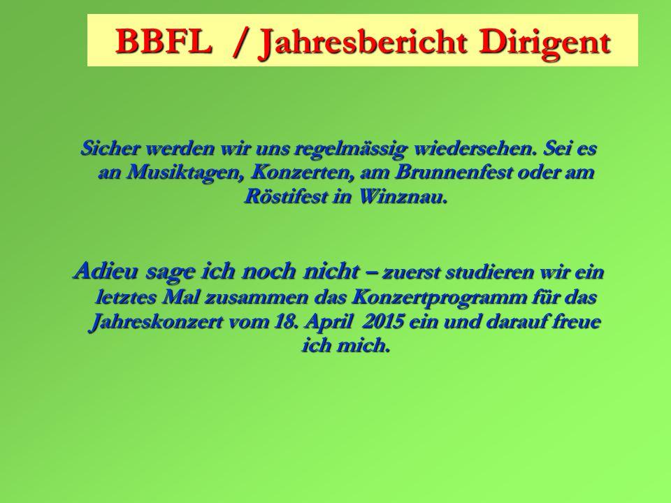 BBFL / Jahresbericht Dirigent Sicher werden wir uns regelmässig wiedersehen.