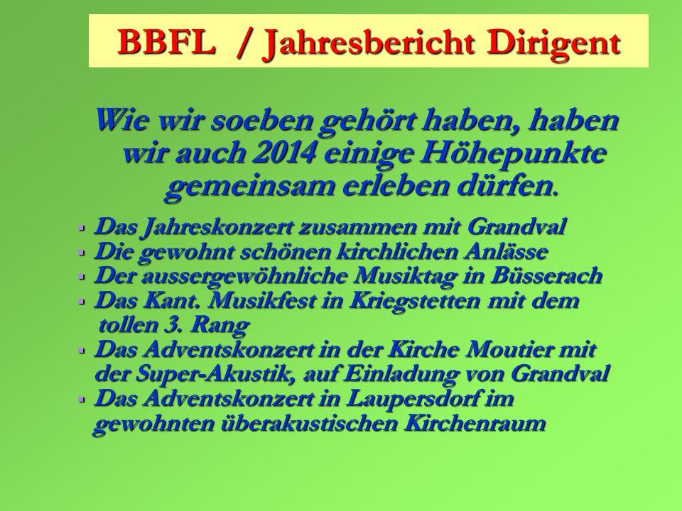 BBFL / Jahresbericht Dirigent Wie wir soeben gehört haben, haben wir auch 2014 einige Höhepunkte gemeinsam erleben dürfen.